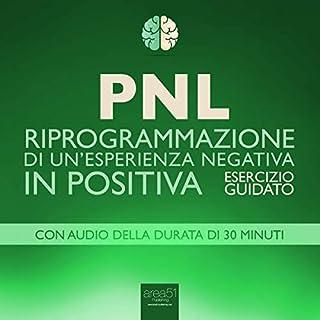 PNL - Riprogrammazione di un'esperienza negativa in positiva     Esercizio guidato              Di:                                                                                                                                 Robert James                               Letto da:                                                                                                                                 Valentina Palmieri                      Durata:  31 min     11 recensioni     Totali 2,9