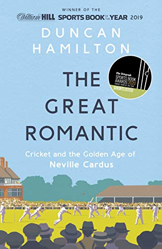The Great Romantic: Cricket and the golden age of Neville Cardus - Winner of the William Hill Sports Book of the Year (English Edition)