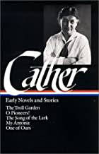 Early Novels and Stories: The Troll Garden / O Pioneers! / The Song of the Lark / My Antonia / One of Ours (Library of America)