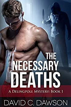 The Necessary Deaths (The Delingpole Mysteries Book 1) by [David C Dawson]