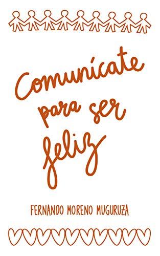 Comunícate para ser feliz de Fernando Moreno Muguruza