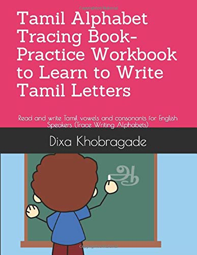 Tamil Alphabet Tracing Book- Practice Workbook to Learn to Write Tamil Letters: Read and write Tamil vowels and consonants for English Speakers (Trace Writing Alphabets)