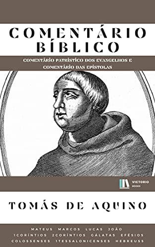 Comentário Bíblico Tomás de Aquino: (Comentário Patrístico dos Evangelhos e Comentário das Epístolas)