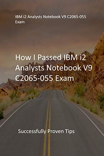 How I Passed IBM i2 Analysts Notebook V9 C2065-055 Exam : Successfully Proven Tips (English Edition)
