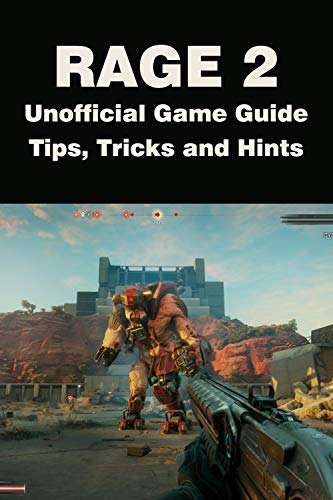 Rage 2 - Unofficial Game Guide, Tips, Tricks and Hints (English Edition)