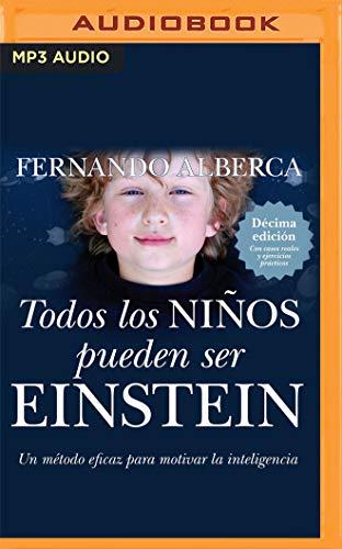 Todos los niños pueden ser einstein: Un Metodo Eficaz Para Motivar La Inteligencia: Un Método Eficaz Para Motivar La Inteligencia