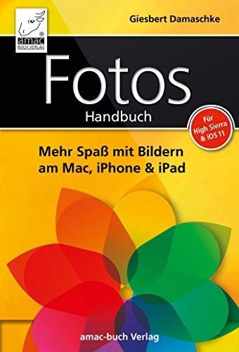 Fotos Handbuch: Mehr Spaß mit Bildern am Mac, iPhone & iPad für High Sierra & iOS 11