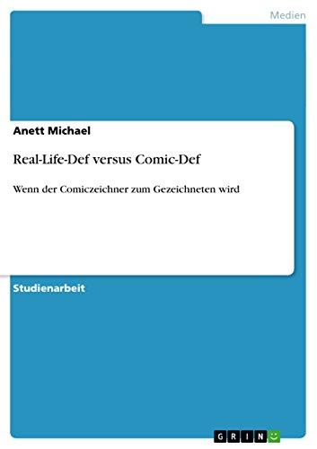 Real-Life-Def versus Comic-Def: Wenn der Comiczeichner zum Gezeichneten wird (German Edition)