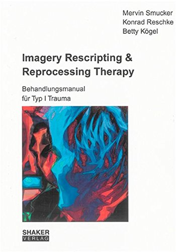Imagery Rescripting & Reprocessing Therapy: Behandlungsmanual für Typ I Trauma (Berichte aus der Psychologie)