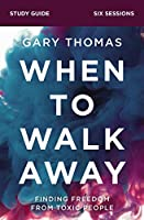 When to Walk Away: Finding Freedom from Toxic People; Six Sessions