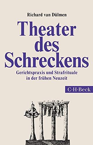 Theater des Schreckens: Gerichtspraxis und Strafrituale in der frühen Neuzeit