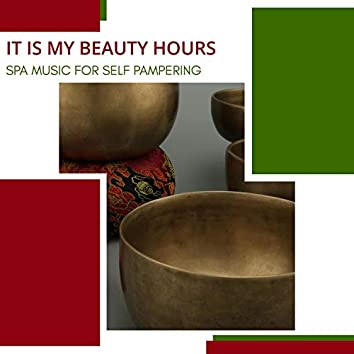 It Is My Beauty Hours - Spa Music For Self Pampering