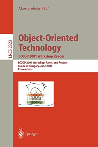 Object-Oriented Technology. ECOOP 2001 Workshop Reader: ECOOP 2001 Workshops, Panel, and Posters, Budapest, Hungary, June 18-22, 2001. Proceedings (Lecture Notes in Computer Science (2323), Band 2323)