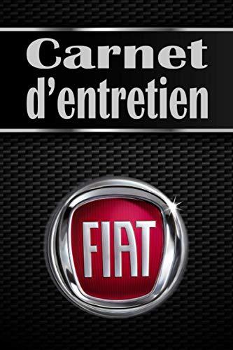 Carnet d'entretien de voiture FIAT à remplir: Cahier universel d'entretien véhicule/Livre simple et pratique pour entretien voiture/Fiche à compléter ... de vidange d'huile/Carnet réparation voiture