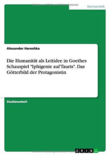 Die Humanität als Leitidee in Goethes Schauspiel