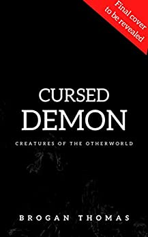 Cursed Demon: Urban Fantasy Demon Shifter Stand-Alone (Creatures of the otherworld Book 2) by [Brogan Thomas]
