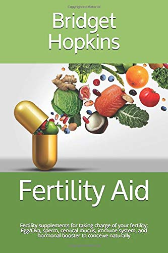 Fertility Aid: Fertility supplements for taking charge of your fertility; Egg/Ova, sperm, cervical mucus, immune system, and hormonal booster to conceive naturally