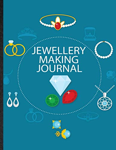 Jewellery Making Journal. Blank Design Notebook For Jeweller, Craftsman & Jewelry Maker: Project Planner With Front, Side, Top View Graph Paper To ... Ideas For Beginner Or Experienced Artist