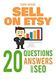 Sell on Etsy - 20 Questions Answers About SEO: (To Help you Better Understand how the Algorithm Works) (English Edition)