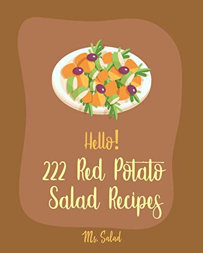 Hello! 222 Red Potato Salad Recipes: Best Red Potato Salad Cookbook Ever For Beginners [Black Bean Recipe, Green Bean Recipe, Egg Salad Recipes, Mashed ... Salad Recipe] [Book 1] (English Edition)