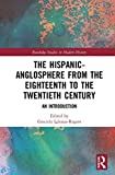 The Hispanic-Anglosphere from the Eighteenth to the Twentieth Century: An Introduction (Routledge Studies in Modern History) (English Edition)