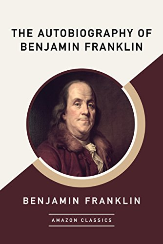 The Autobiography of Benjamin Franklin (AmazonClassics Edition) (English Edition)の詳細を見る