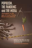 Populism, the Pandemic and the Media: Journalism in the age of Covid, Trump, Brexit and Johnson