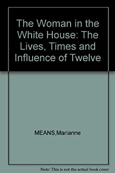 Hardcover The Woman in the White House: The Lives, Times and Influence of Twelve Book