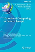 Histories of Computing in Eastern Europe: IFIP WG 9.7 International Workshop on the History of Computing, HC 2018, Held at the 24th IFIP World Computer Congress, WCC 2018, Poznań, Poland, September 19–21, 2018, Revised Selected Papers (IFIP Advances in Information and Communication Technology (549))