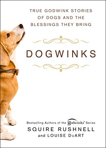 Dogwinks: True Godwink Stories of Dogs and the Blessings They Bring (The Godwink Series Book 6)