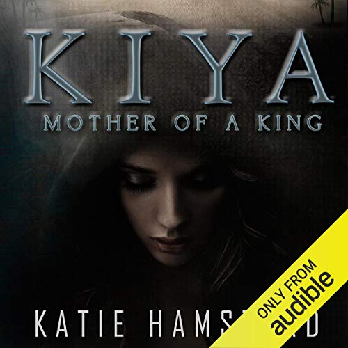 KIYA: Mother of a King Audiobook By Katie Hamstead cover art