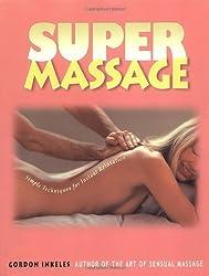 SUPER MASSAGE Simple Techniques for Instant Relaxation: Gordon Inkeles, Sigga Bjornsson, Photography Gordon Inkeles