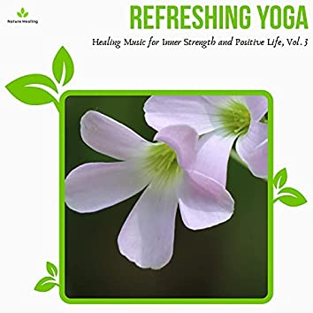 Refreshing Yoga - Healing Music For Inner Strength And Positive Life, Vol. 3