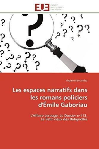 Les espaces narratifs dans les romans policiers d'Émile Gaboriau: L'Affaire Lerouge, Le Dossier n·113, Le Petit vieux des Batignolles