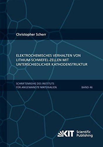 Elektrochemisches Verhalten von Lithium-Schwefel-Zellen mit unterschiedlicher Kathodenstruktur (Schriftenreihe des Instituts fuer Angewandte Materialien, Karlsruher Institut fuer Technologie)