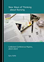 New Ways of Thinking about Nursing: Collected Conference Papers, 2010-2019