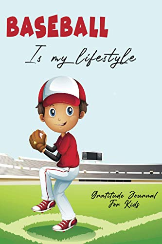 Baseball Is My Lifestyle Gratitude Journal For Kids: For BASEBALL Lovers.Good Days Start With Gratitude, Five minute daily gratitude and Reflection, ... beautiful gift, 110 pages, 6x9 inche