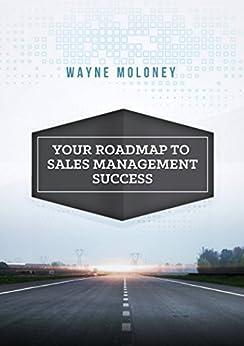 [Wayne Moloney]のYour Roadmap to Sales Management Success (English Edition)