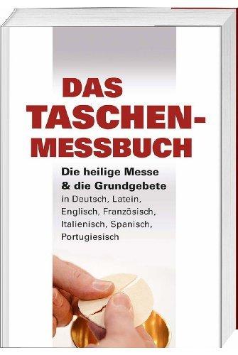 Das Taschen-Messbuch: Die heilige Messe & die Grundgebete in Deutsch, Latein, Englisch, Französisch, Italienisch, Spanisch, Portugiesisch (2013-01-01)