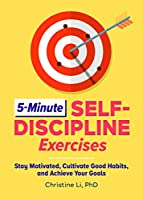 5-Minute Self-Discipline Exercises: Stay Motivated, Cultivate Good Habits, and Achieve Your Goals