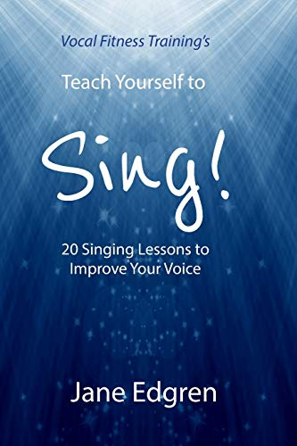 Vocal Fitness Training's Teach Yourself to Sing!: 20 Singing Lessons to Improve Your Voice (Book, Online Audio, Instructional Videos and Interactive Practice Plans)