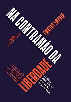 Na contramão da liberdade: A guinada autoritária nas democracias contemporâneas (Portuguese Edition) by [Timothy Snyder, Berilo Vargas]