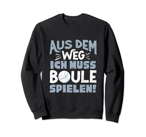 Aus dem Weg ich muss Boule spielen Lustiges Boccia Petanque Sweatshirt