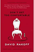 Don't Get Too Comfortable: The Indignities of Coach Class, the Torments of Low Thread Count, the Never-Ending Quest for Artisanal Olive Oil, andDON'T GET TOO COMFORTABLE: THE INDIGNITIES OF COACH CLASS, THE TORMENTS OF LOW THREAD COUNT, THE NEVER-ENDING QUEST FOR ARTISANAL OLIVE OIL, AND by Rakoff, David (Author) on Sep-12-2006 Paperback