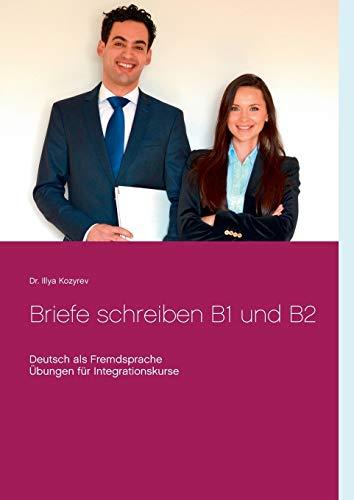 Briefe schreiben B1 und B2: Deutsch als Fremdsprache, Übungen für Integrationskurse