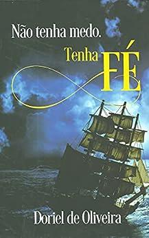 Não Tenha Medo, Tenha Fé (Portuguese Edition) by [Doriel Wlandimir de Oliveira]