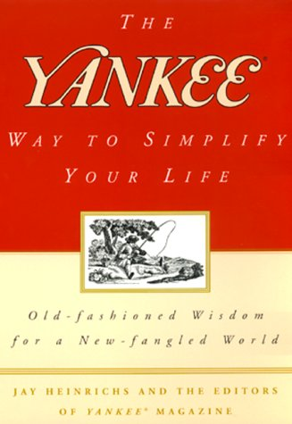 The Yankee Way to Simplify Your Life: Old-Fashioned Wisdom For A New-fangled World