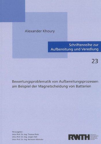 Bewertungsproblematik von Aufbereitungsprozessen am Beispiel der Magnetscheidung von Batterien (Schriftenreihe zur Aufbereitung und Veredlung)