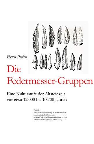Die Federmesser-Gruppen: Eine Kulturstufe der Altsteinzeit vor etwa 12.000 bis 10.700 Jahren