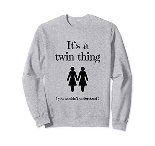 It's a Twin Thing Funny Gift for twin sisters Sweatshirt
